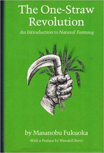 The One-Straw Revolution: An Introduction to Natural Farming by Masanobu Fukuoka (1978) Hardcover: Masanobu Fukuoka: AmazonSmile: Books