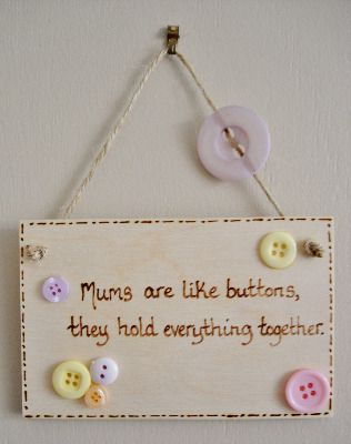 "The wooden rectangle plaque is approx 11cm wide x 8cm long, decorated with buttons and the wording  ""Mums are like buttons, they hold everything together"" A""Love from..."" message can be added to the rear of the plaque  The plaque will have hanging twine added with a button added as a finishing touch. There is a choice of button colour themes, just select your choice from the drop down menu below."