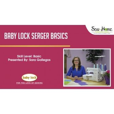 Baby Lock Serger Basics Baby Lock Sew at Home Online Class with Sara Gallegos!