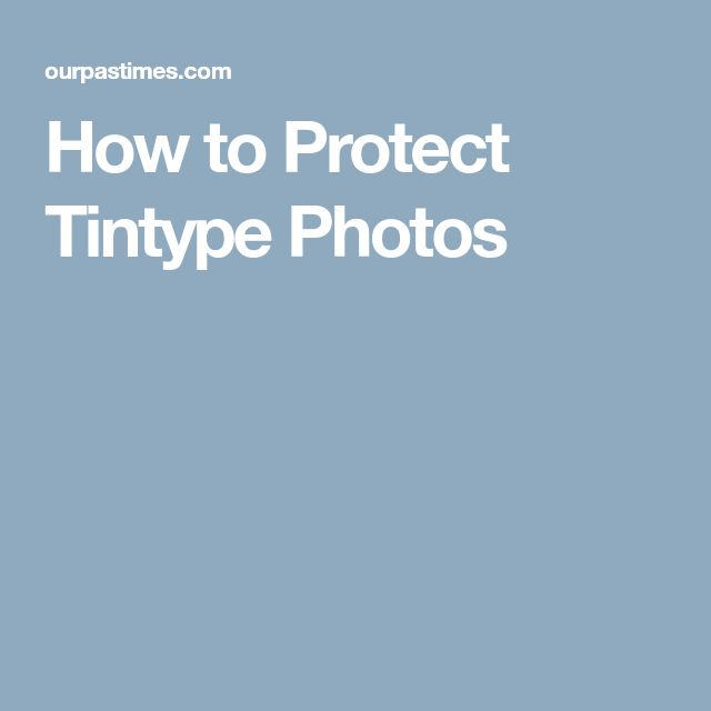 How to Protect Tintype Photos