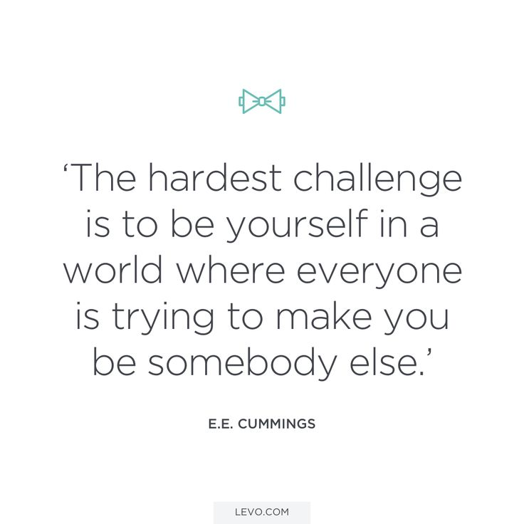 """The hardest challenge is to be yourself."" E.E. Cummings"