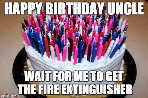 Birthday Cake | HAPPY BIRTHDAY UNCLE WAIT FOR ME TO GET THE FIRE EXTINGUISHER | image tagged in birthday cake | made w/ Imgflip meme maker