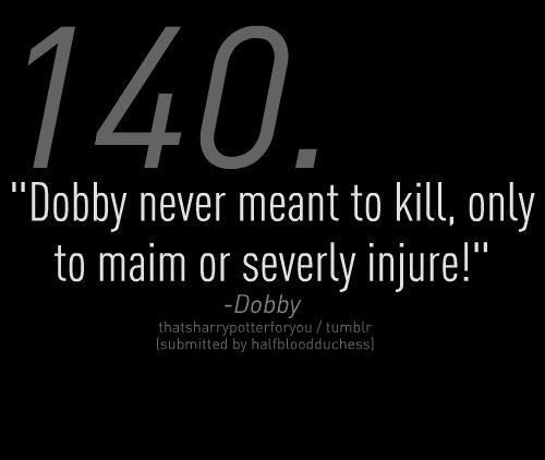 So much better... :P: Harry Potter Ness, Fave Quotes, Favorite Quotes, Books Movies Such, Harry Potter Quotes, Best Quotes Ever, Dobby 3, Dobby Quotes