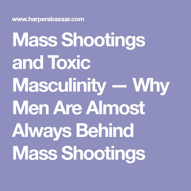 Mass Shootings and Toxic Masculinity — Why Men Are Almost Always Behind Mass Shootings