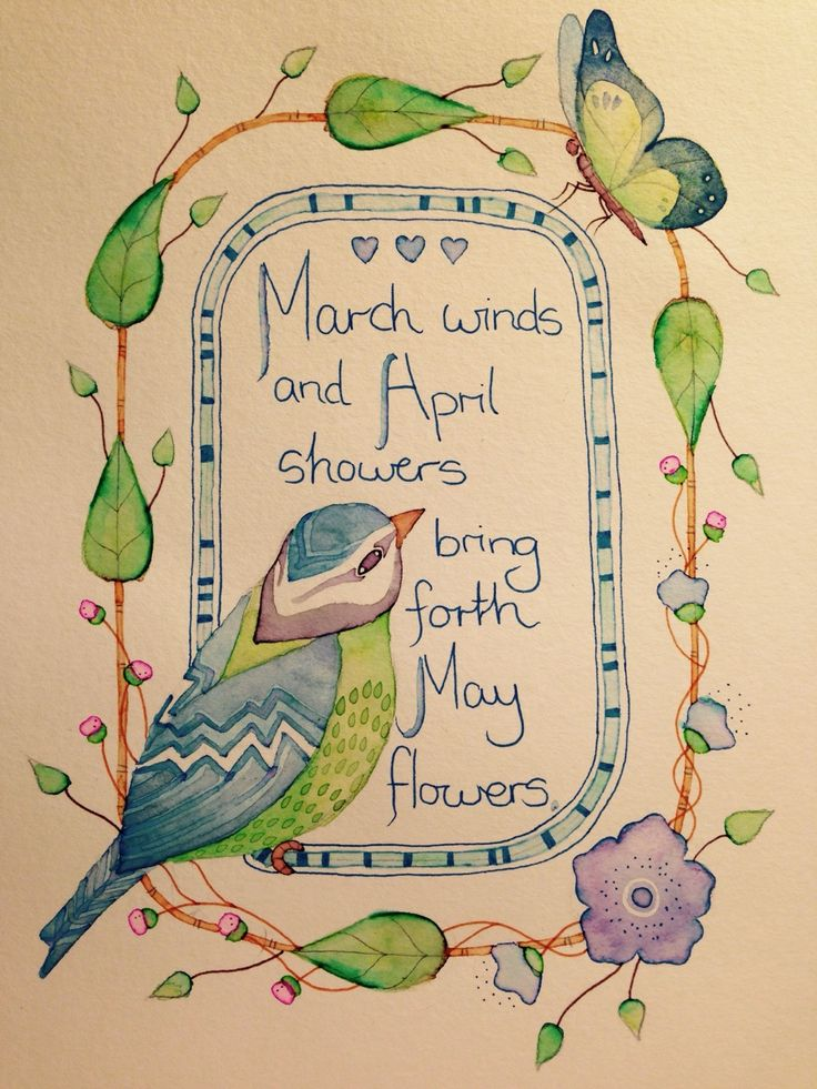 """""""March winds and April showers bring forth May flowers"""" - (Old English Proverb)"""