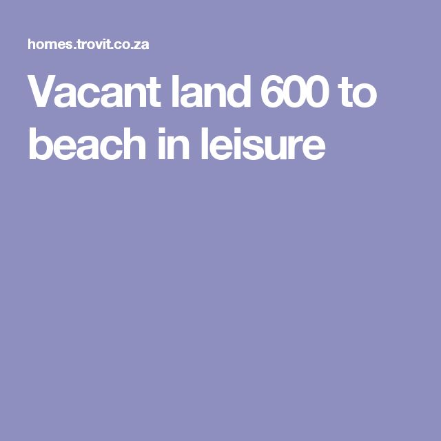 Vacant land 600 to beach in leisure