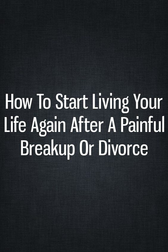 How To Start Living Your Life Again After A Painful Breakup