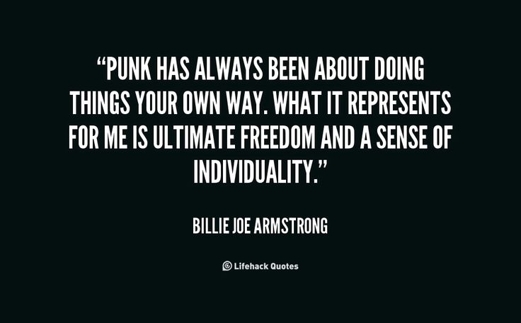 Punk has always been about doing things your own way. What it represents for ... - Billie Joe Armstrong at Lifehack Quotes