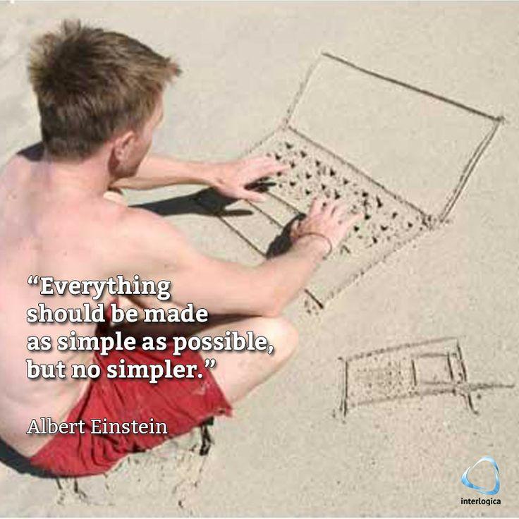 """""""Bisogna rendere ogni cosa il più semplice possibile, ma non più semplice di ciò che sia possibile!""""  Albert Einstein  #geek #quote #nerd #alberteinstein   Interlogica: Persone, Idee e Sistemi Software per il Business"""