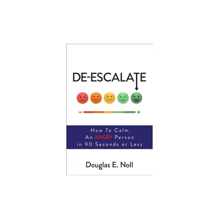 De-escalate : How to Calm an Angry Person in 90 Seconds or Less (Paperback) (Douglas E. Noll)