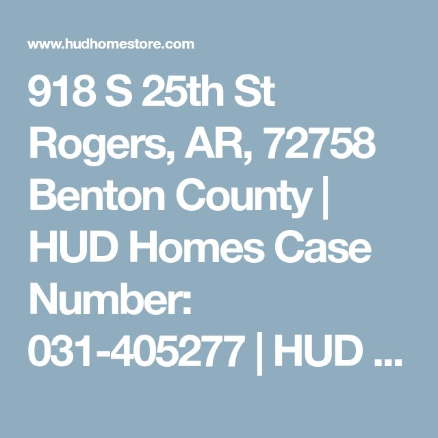 918 S 25th St Rogers, AR, 72758 Benton County | HUD Homes Case Number: 031-405277 | HUD Homes for Sale