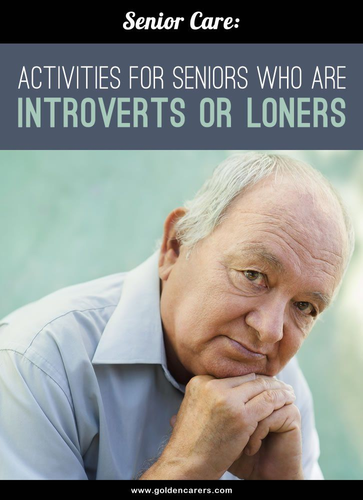 Most long term care facilities have some residents who are 'loners' or 'introverts'
