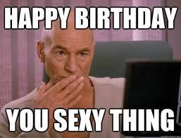 Happy birthday you sexy thing   funny STNG birthday meme