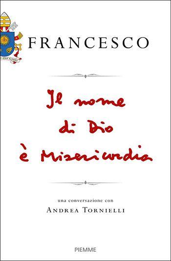 Papa Francesco, Il nome di Dio è Misericordia