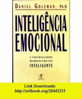 Inteligencia Emocional A Teoria Revolucionaria Que Redefine O Que E Ser Inteligente (9788573020809) DANIEL GOLEMAN , ISBN-10: 8573020806  , ISBN-13: 978-8573020809 , ASIN: B0029PZ85Q , tutorials , pdf , ebook , torrent , downloads , rapidshare , filesonic , hotfile , megaupload , fileserve