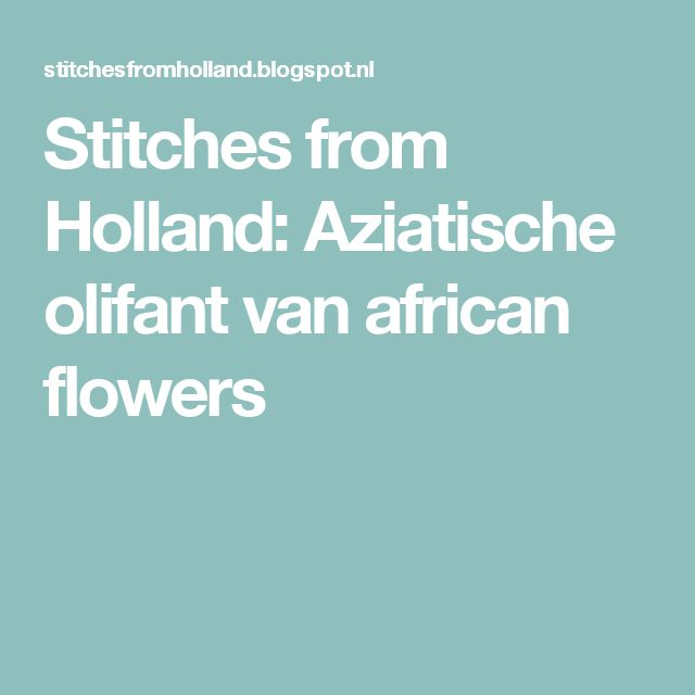 Stitches from Holland: Aziatische olifant van african flowers