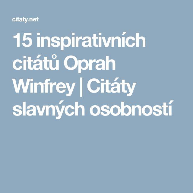 15 inspirativních citátů Oprah Winfrey                             Citáty slavných osobností