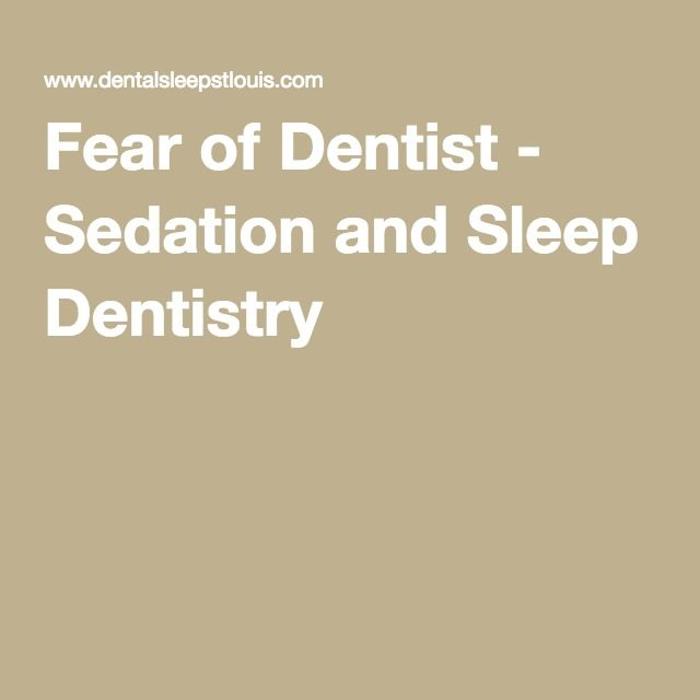 Fear of Dentist - Sedation and Sleep Dentistry