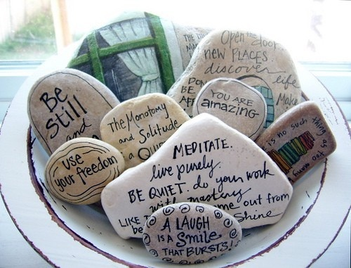 "Great idea....collect beautiful rocks and write your favorite inspirational quotes on them....I  am going to write scripture on mine as a way of ""journaling"" and record keeping where God is taking me. Love the symbolization of the rocks. I'm going to have a lot of rocks sitting around! :)"