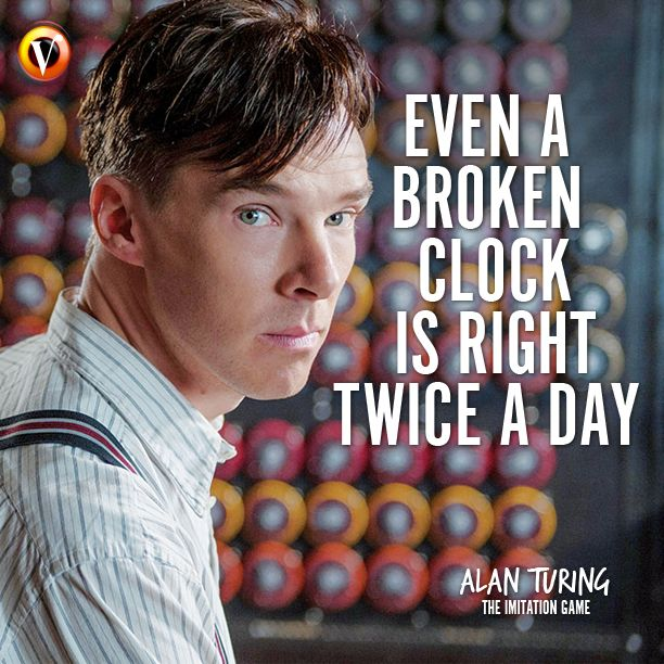 """Alan Turing (Benedict Cumberbatch) in The Imitation Game: """"Even a broken clock is right twice a day."""" #quote #moviequote"""