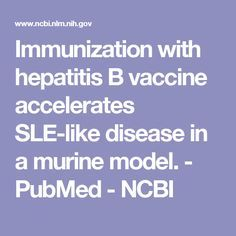 Immunization with hepatitis B vaccine accelerates SLE-like disease in a murine model.  - PubMed - NCBI