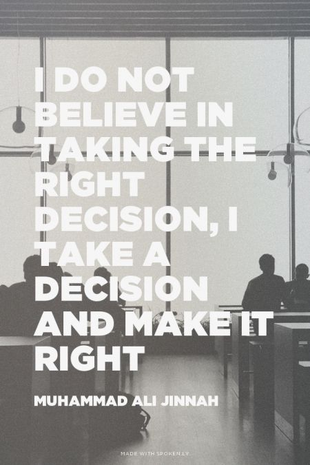 I do not believe in taking the right decision, I take a decision and make it right - Muhammad Ali Jinnah | Caisar made this with Spoken.ly