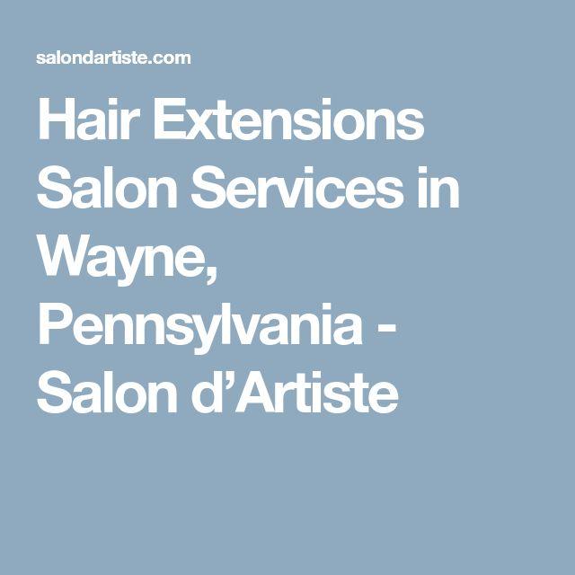 Hair Extensions Salon Services in Wayne, Pennsylvania - Salon d'Artiste