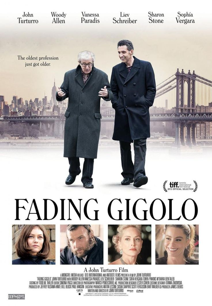Fading Gigolo is a 2013 American comedy film directed, written by, and starring John Turturro. The film, co-starring Woody Allen, Sharon Stone, Sofia Vergara, Vanessa Paradis, and Liev Schreiber, premiered in the Special Presentation section at the 2013 Toronto International Film Festival. http://en.wikipedia.org/wiki/Fading_Gigolo