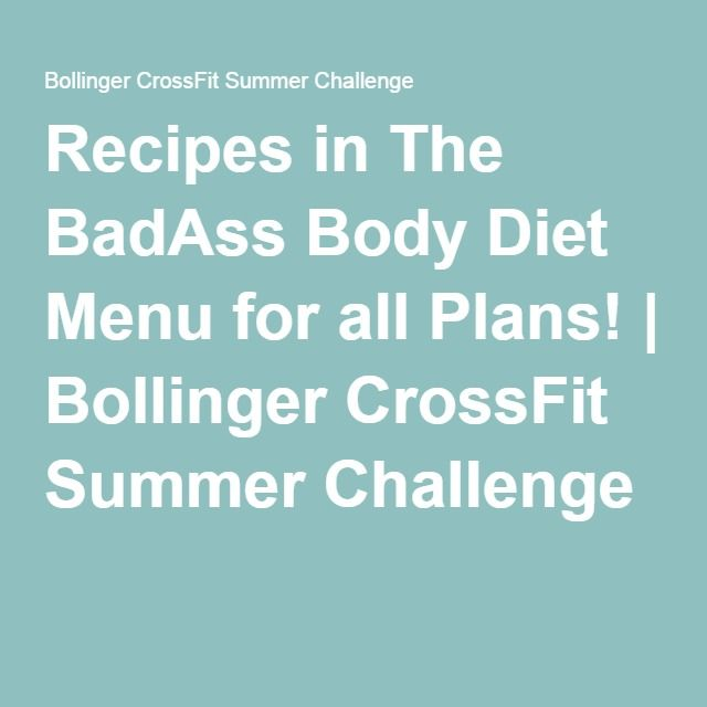 Recipes in The BadAss Body Diet Menu for all Plans! | Bollinger CrossFit Summer Challenge