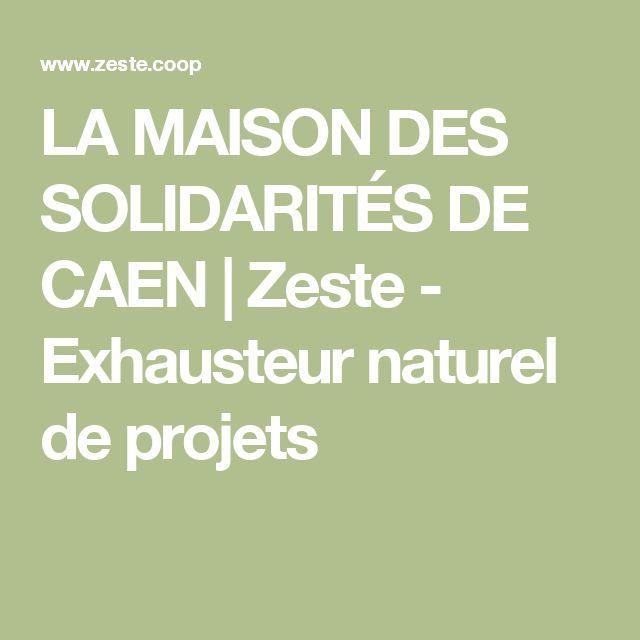 LA MAISON DES SOLIDARITÉS DE CAEN  | Zeste - Exhausteur naturel de projets | 51 Quai de Juillet | 02 31 83 09 09