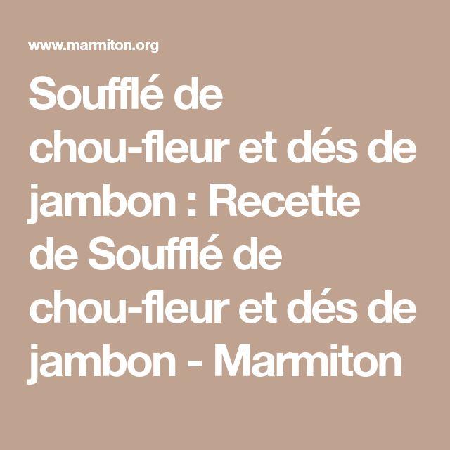 Soufflé de chou-fleur et dés de jambon : Recette de Soufflé de chou-fleur et dés de jambon - Marmiton