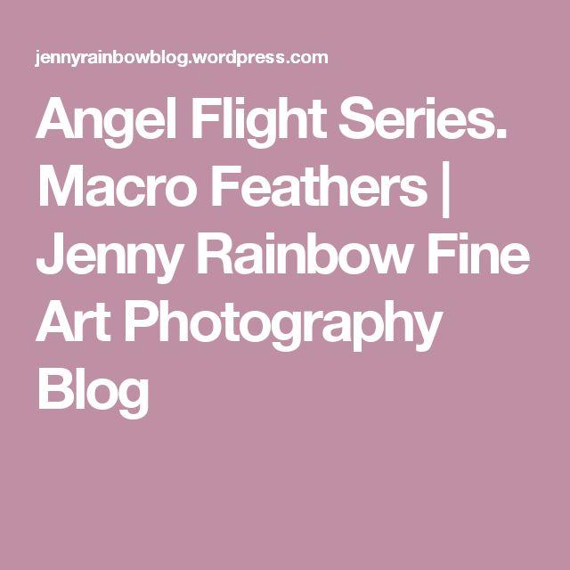 Angel Flight Series. Macro Feathers | Jenny Rainbow Fine Art Photography Blog
