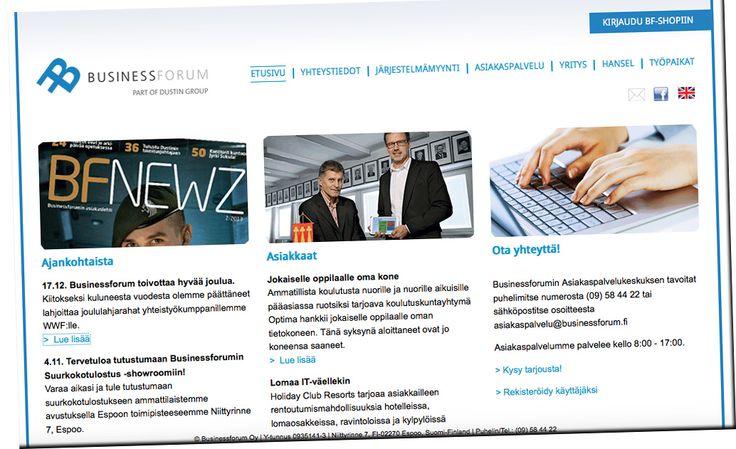DIGIMARKKINOINTI / SUUNNITTELU JA YLLÄPITO Työskennellessäni Businessforum Oy:ssä vastuulleni kuului yrityksen www-sivujen kehittäminen ja intra- ja extranet sivujen ylläpito. Vastasin vuonna 2013 julkaistujen uusittujen sivujen integraatiosta sekä suomeksi että englanniksi. Vastuulleni kuului myös bannerikampanjoiden suunnittelu ja toteutus sekä muu sähköinen markkinointiviestintä ja tiedottaminen, sekä sähköpostimarkkinointi ja vastuu yrityksen sosiaalisesta mediasta.