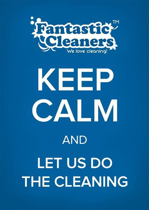 Keep Calm, Fantastic Cleaners will take care of your household chores! #Fantasticcleaners #keepcalmquotes