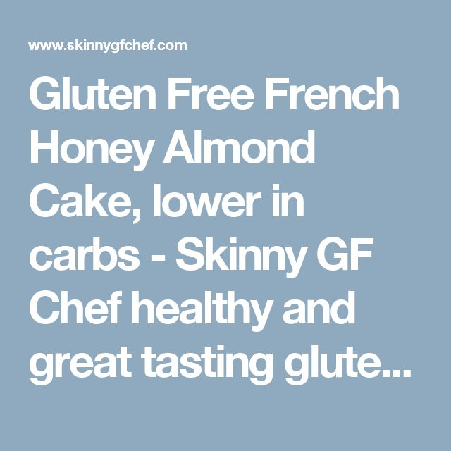 Gluten Free French Honey Almond Cake, lower in carbs - Skinny GF Chef healthy and great tasting gluten free recipes