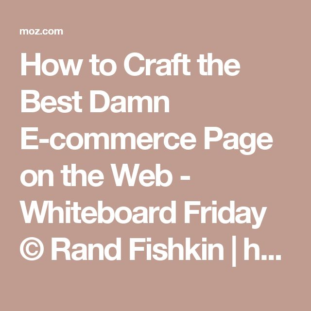 How to Craft the Best Damn E-commerce Page on the Web - Whiteboard Friday © Rand Fishkin | https://moz.com