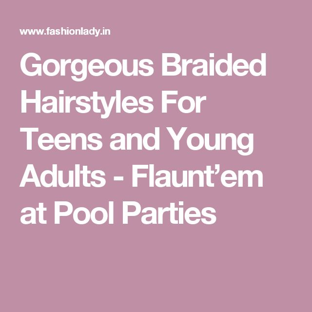 Gorgeous Braided Hairstyles For Teens and Young Adults - Flaunt'em at Pool Parties