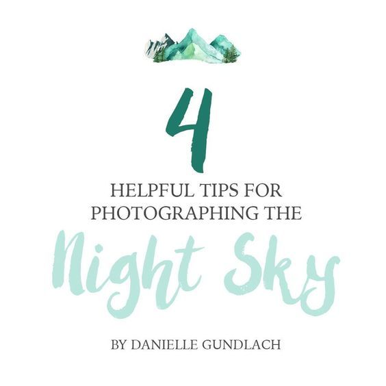 4 Helpful Tips For Photographing The Night Sky
