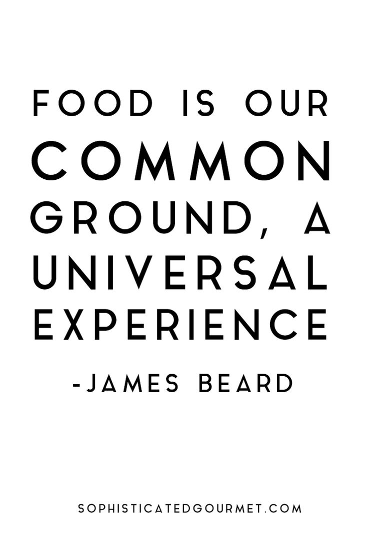 """Food is our common ground, a universal experience."" - James Beard. """