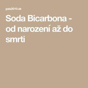Soda Bicarbona - od narození až do smrti