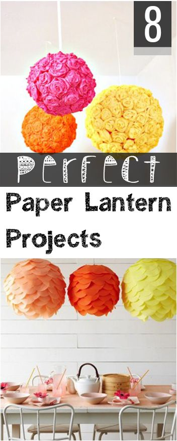 8 Perfect Paper Lantern Projects.  Cutest ideas for paper lanterns, tutorials, home decor ideas, and more...