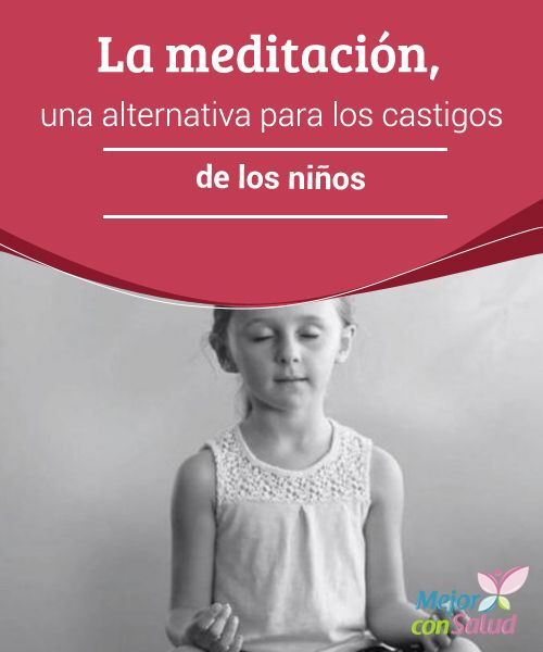 La #Meditación, una alternativa para los castigos de los #Niños  Gracias a la meditación los niños son capaces de centrarse más en las clases e incluso disminuyen sus brotes de ira y aprenden a empatizar con el prójimo #HábitosSaludables