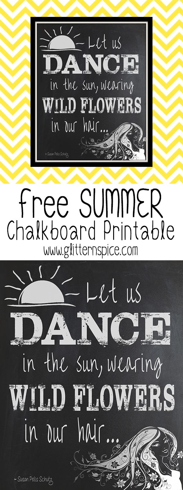 """Free Summer Chalkboard Printable - """"Let us dance in the sun, wearing wild flowers in our hair..."""" ~ Susan Polis Schutz"""