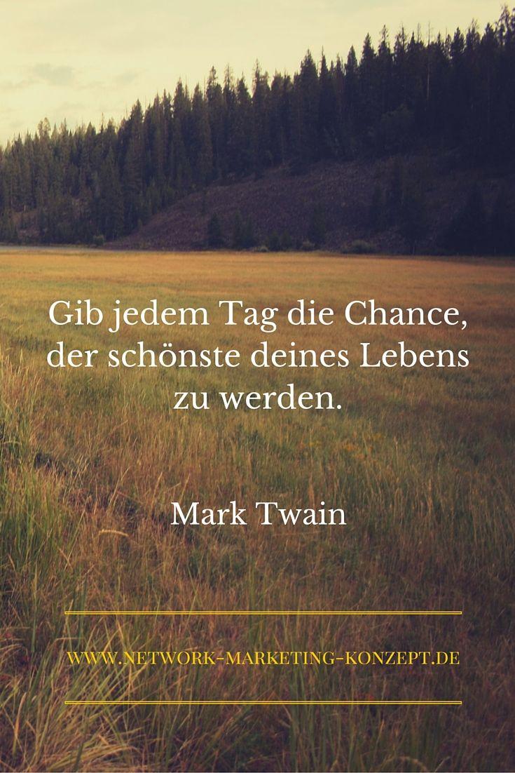 """Erfolg-Zitate: Gib """"Gib jedem Tag die Chance, der schönste deines Lebens zu werden.""""  Mark Twain"""