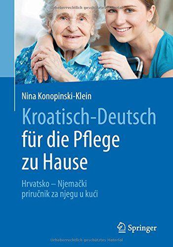 Kroatisch - Deutsch Fur Die Pflege Zu Hause: Hrvatsko - Njemacki Prirucnik Za Njegu U Kuci (German And Croatian Edition) PDF
