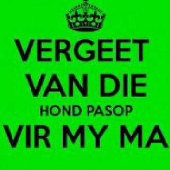 Afrikaans - forget about the dog, beware of my ma