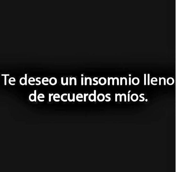 Te deseo un insomnio lleno de recuerdos míos...
