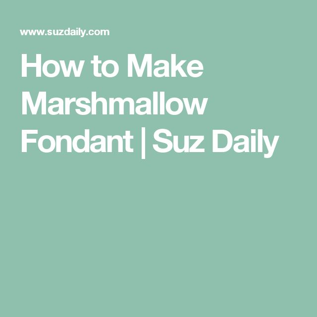 How to Make Marshmallow Fondant | Suz Daily