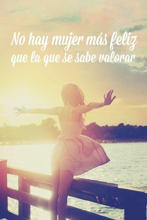 #Frases No hay #mujer más feliz que la que se sabe valorar.
