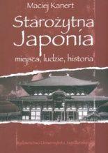 Starożytna Japonia. Miejsca, ludzie, historia - Maciej Kanert - Lubimyczytać.pl